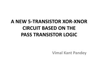 A NEW 5-TRANSISTOR XOR-XNOR CIRCUIT BASED ON THE PASS TRANSISTOR LOGIC