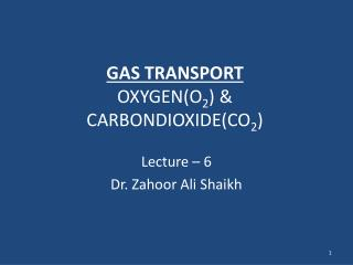 GAS  TRANSPORT OXYGEN(O 2 ) &  CARBONDIOXIDE(CO 2 )