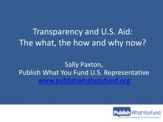 Transparency and  U.S .  Aid : The what, the how and why now?