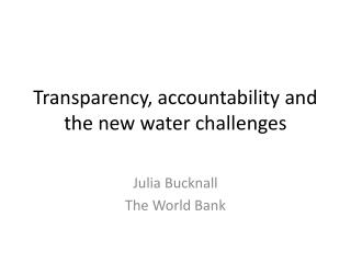 Transparency, accountability and the new water challenges