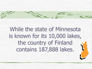 While the state of Minnesota is known for its 10,000 lakes, the country of Finland contains 187,888 lakes.