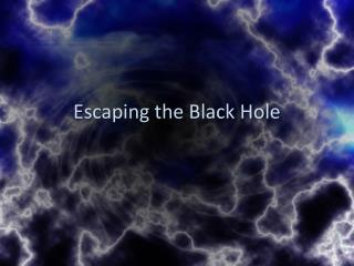 Escaping the Black Hole