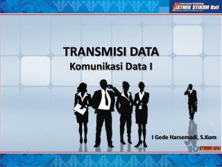TRANSMISI DATA Komunikasi Data I