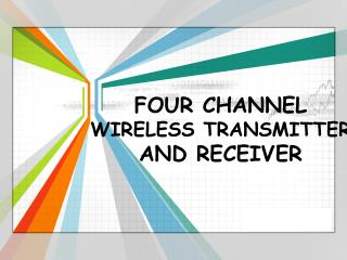FOUR CHANNEL  WIRELESS TRANSMITTER  AND  RECEIVER