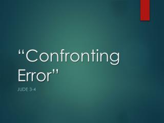 """""""Confronting  Error"""""""