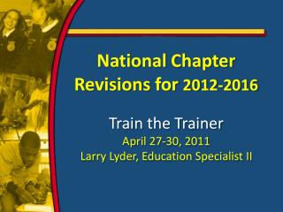 National Chapter Revisions for  2012-2016 Train the Trainer April 27-30, 2011