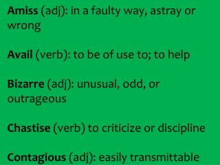 Amiss  ( adj ): in a faulty  way,  astray or wrong Avail  (verb): to be of use to; to help