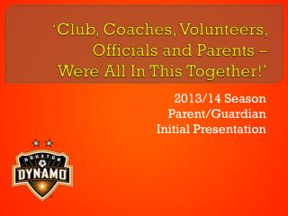 �Club, Coaches, Volunteers, Officials and Parents �  Were All In This Together!�