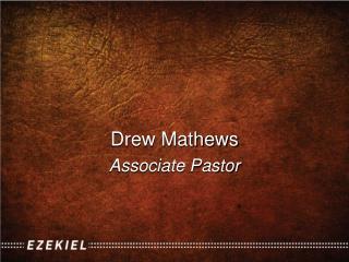 Drew  Mathews Associate  Pastor