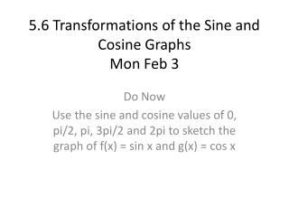 5.6 Transformations of the Sine and Cosine Graphs Mon Feb 3