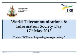 World Telecommunications & Information Society Day 17 th  May 2013