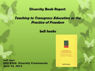 Diversity Book Report Teaching to Transgress: Education as the Practice of Freedom  bell hooks