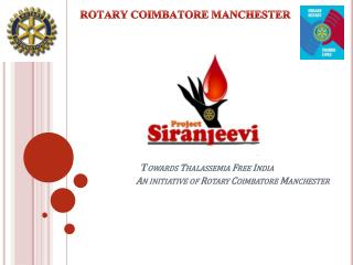 T owards Thalassemia Free India An initiative of Rotary Coimbatore Manchester