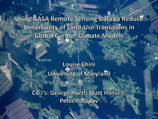 Louise Chini University of Maryland Co- I's : George  Hurtt , Matt Hansen, Peter  Potapov