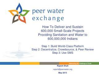 Rajesh Shah rajesh@peerwater May 2013