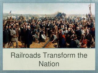 Railroads Transform the Nation