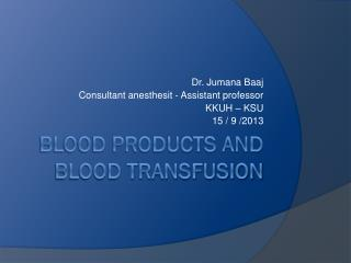 Blood Products and blood transfusion