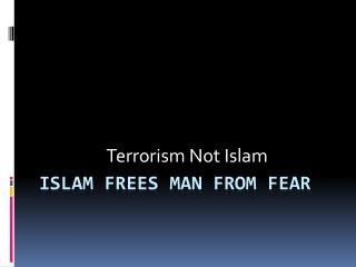 Islam Frees man from fear