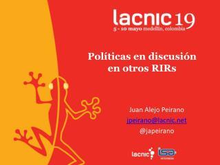 Políticas  en  discusión en  otros  RIRs