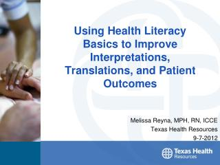 Using Health Literacy Basics to Improve Interpretations, Translations, and Patient Outcomes