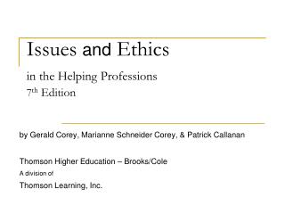 Issues  and Ethics  in the Helping Professions 7 th  Edition