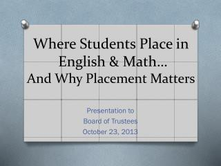 Where Students Place in  English & Math…  And Why Placement Matters