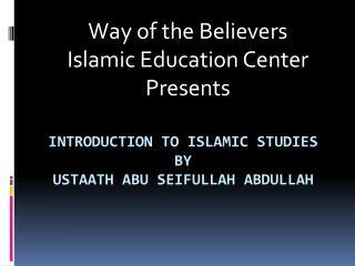 Introduction to  islamic  studies by ustaath abu seifullah abdullah