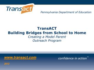 Pennsylvania Department of Education TransACT Building Bridges from School to Home