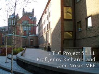 UTLC Project SELLL  Prof Jenny Richards and  Jane Nolan MBE