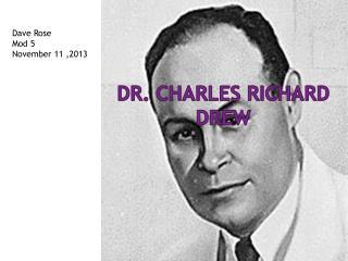 Dr.  C harles Richard Drew