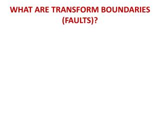 WHAT ARE TRANSFORM BOUNDARIES (FAULTS)?
