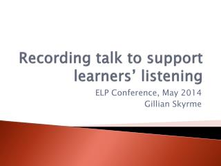 Recording talk to support learners' listening