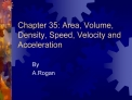 Chapter 35: Area, Volume, Density, Speed, Velocity and Acceleration