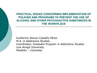 PRACTICAL ISSUES CONCERNING IMPLEMENTATION OF POLICIES AND PROGRAMS TO PREVENT THE USE OF ALCOHOL AND OTHER PSYCHOACTIVE