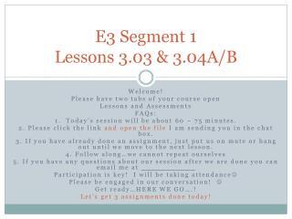 E3 Segment  1 Lessons  3.03  & 3.04A/B
