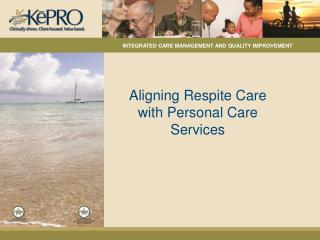 Aligning Respite Care with Personal Care Services