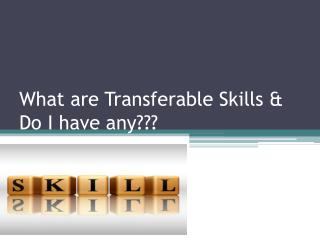 What are Transferable Skills & Do I have any???
