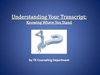 Understanding Your Transcript: Knowing Where You Stand