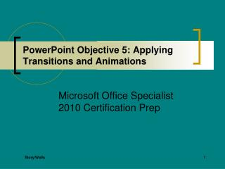 PowerPoint Objective 5: Applying Transitions and Animations