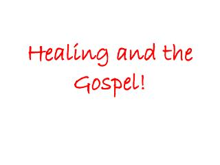 Healing and the Gospel!