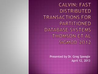 Calvin: Fast Distributed Transactions for Partitioned Database Systems Thomson et al SIGMOD 2012