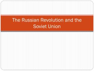 The Russian Revolution and the Soviet Union