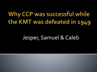 Why CCP was successful while the  KMT was defeated in 1949