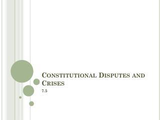 Constitutional Disputes and Crises