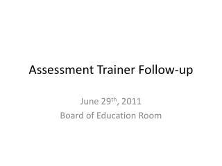 Assessment Trainer Follow-up
