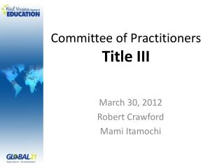 Committee of Practitioners  Title III