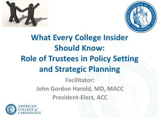 Facilitator: John Gordon Harold,  MD, M ACC President-Elect, ACC