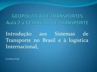 GEOPOLITICA DE TRANSPORTES Aula 7 a 12 DIREITO DE TRANSPORTE