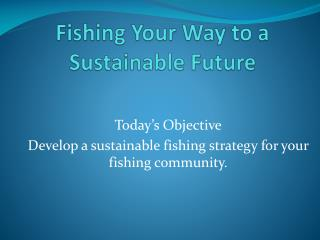 Fishing Your Way to a  Sustainable Future