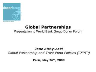 Global Partnerships Presentation to World Bank Group Donor Forum